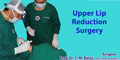 Upper Lip Reduction Surgery - Dr. S.M Balaji, Balaji Dental and Craniofacial Hospital, India