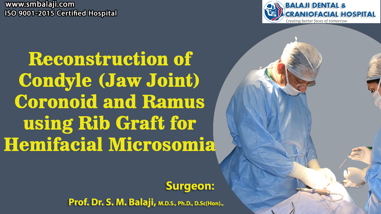 Reconstruction of Condyle (Jaw Joint) Coronoid and Ramus using rib graft for hemifacial Microsomia